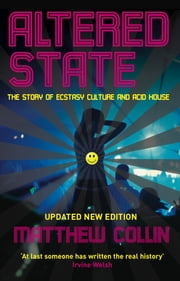 Altered State: The Story of Ecstasy Culture and Acid House ebook by Matthew Collin