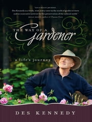Way of a Gardener, The - A Life's Journey ebook by Des Kennedy