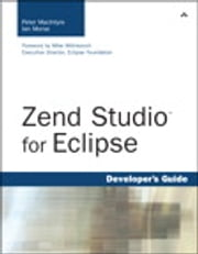 Zend Studio for Eclipse Developer's Guide ebook by Peter MacIntyre, Ian Morse