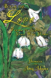 Book of Love - Poems to Light Your Way Home ebook by Humaira ~ Amy Adams