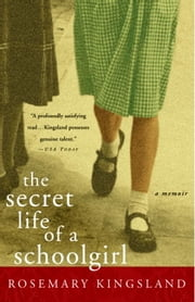 The Secret Life of a Schoolgirl ebook by Rosemary Kingsland