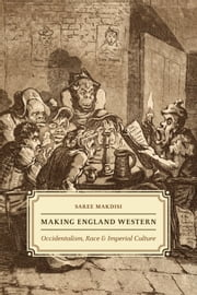 Making England Western - Occidentalism, Race, and Imperial Culture ebook by Saree Makdisi