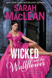 Wicked and the Wallflower - The Bareknuckle Bastards Book I ebook by Sarah MacLean