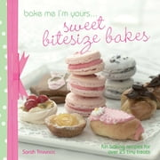 A taste of... Bake Me I'm Yours... Sweet Bitesize Bakes: Five sample projects from Sarah Trivuncic's latest book ebook by Sarah Trivuncic