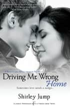 Driving Mr. Wrong Home eBook by Shirley Jump