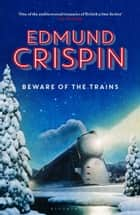 Beware of the Trains ebook by Edmund Crispin