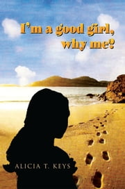 I'm a good girl, why me? ebook by Alicia Keys