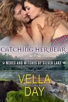 Catching Her Bear ebook by Vella Day