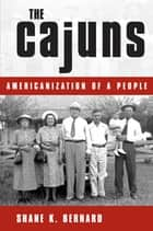 The Cajuns - Americanization of a People ebook by Shane K. Bernard