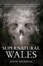 Supernatural Wales ebook by Alvin Nicholas
