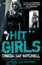 Hit Girls - Gangland Girls Book 3 ebook by Dreda Say Mitchell
