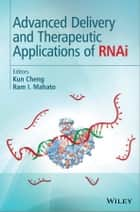 Advanced Delivery and Therapeutic Applications of RNAi ebook by Kun Cheng,Ram I. Mahato