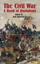 The Civil War - A Book of Quotations ebook by Bob Blaisdell