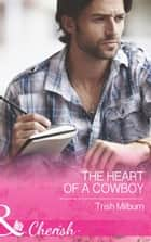The Heart of a Cowboy (Mills & Boon Cherish) (Blue Falls, Texas, Book 6) ebook by Trish Milburn