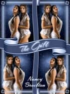 The Gift: A First Threesome and First Lesbian Sex Experience Short ebook by Nancy Brockton