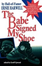 The Babe Signed My Shoe ebook by Ernie Harwell