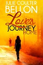 Love's Journey Home (Lincoln Love Stories #2) ebook by Julie Coulter Bellon