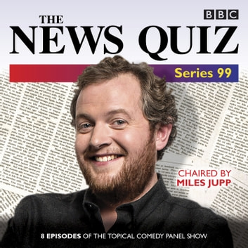 The News Quiz: Series 99 - The topical BBC Radio 4 comedy panel show audiobook by BBC Radio Comedy
