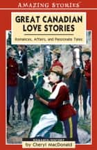 Great Canadian Love Stories ebook by Cheryl MacDonald