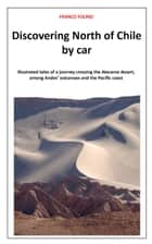 Discovering North of Chile by Car ebook by Franco Folino