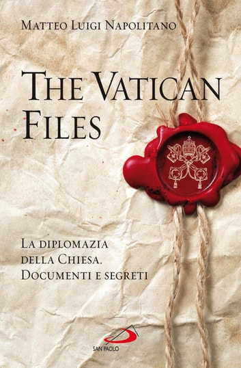 The Vatican Files. La diplomazia della Chiesa. Documenti e segreti ebook by Matteo Luigi Napolitano