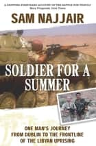 Soldier for a Summer ebook by One Man's Journey from Dublin to the Frontline of the Libyan Uprising