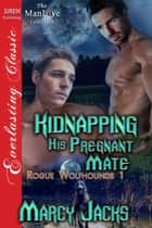 Kidnapping His Pregnant Mate ebook by Marcy Jacks