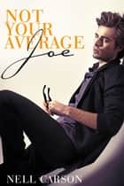Not Your Average Joe ebook by Nell Carson