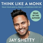 Think Like a Monk: The secret of how to harness the power of positivity and be happy now audiobook by Jay Shetty