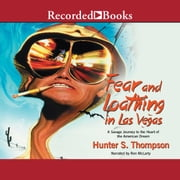 Fear and Loathing in Las Vegas - A Savage Journey to the Heart of the American Dream audiobook by Hunter S. Thompson