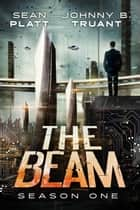 The Beam: Season One - The Beam, #1 ebook by Sean Platt, Johnny B. Truant