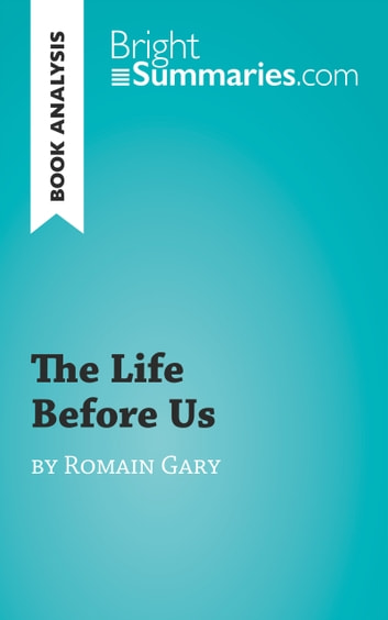 Book Analysis: The Life Before Us by Romain Gary - Summary, Analysis and Reading Guide ebook by Bright Summaries