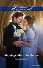 Marriage Made In Shame ebook by Sophia James
