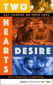 Two Hearts Desire - Gay Couples on their Love ebook by José Vélez, Craig Lucas, Guillermo Castro,...