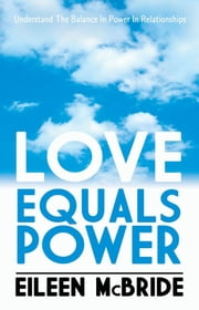 Love Equals Power ebook by Eileen McBride