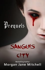 Sanguis City Prequels - Sanguis City ebook by Morgan Jane Mitchell