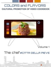 Colors and Flavors - cultural promotion of video cookbook ebook by Parbuono Diego
