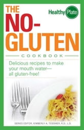 The No-Gluten Cookbook: Delicious Recipes to Make Your Mouth Water…all gluten-free! ebook by Kimberly A. Tessmer,Nancy Maar