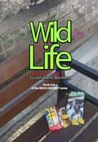 Wild Life ebook by Susan Wells Bennett
