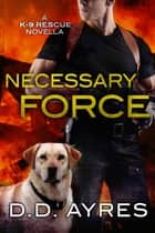 Necessary Force - A K-9 Rescue Novella ebook by