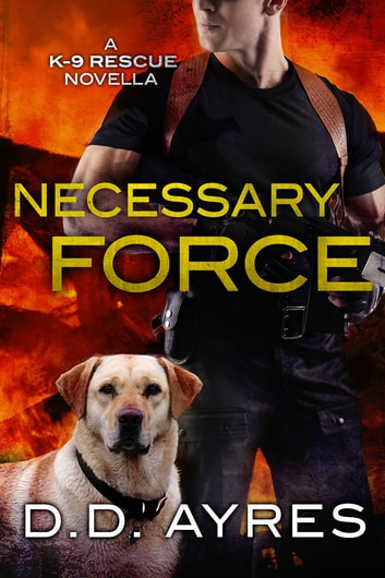 Necessary Force - A K-9 Rescue Novella ebook by D. D. Ayres