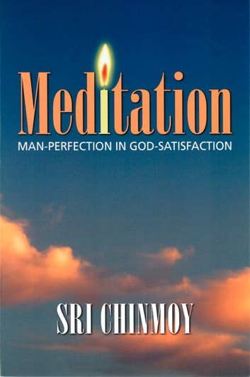 Meditation: Man-Perfection in God-Satisfaction ebook by Sri Chinmoy