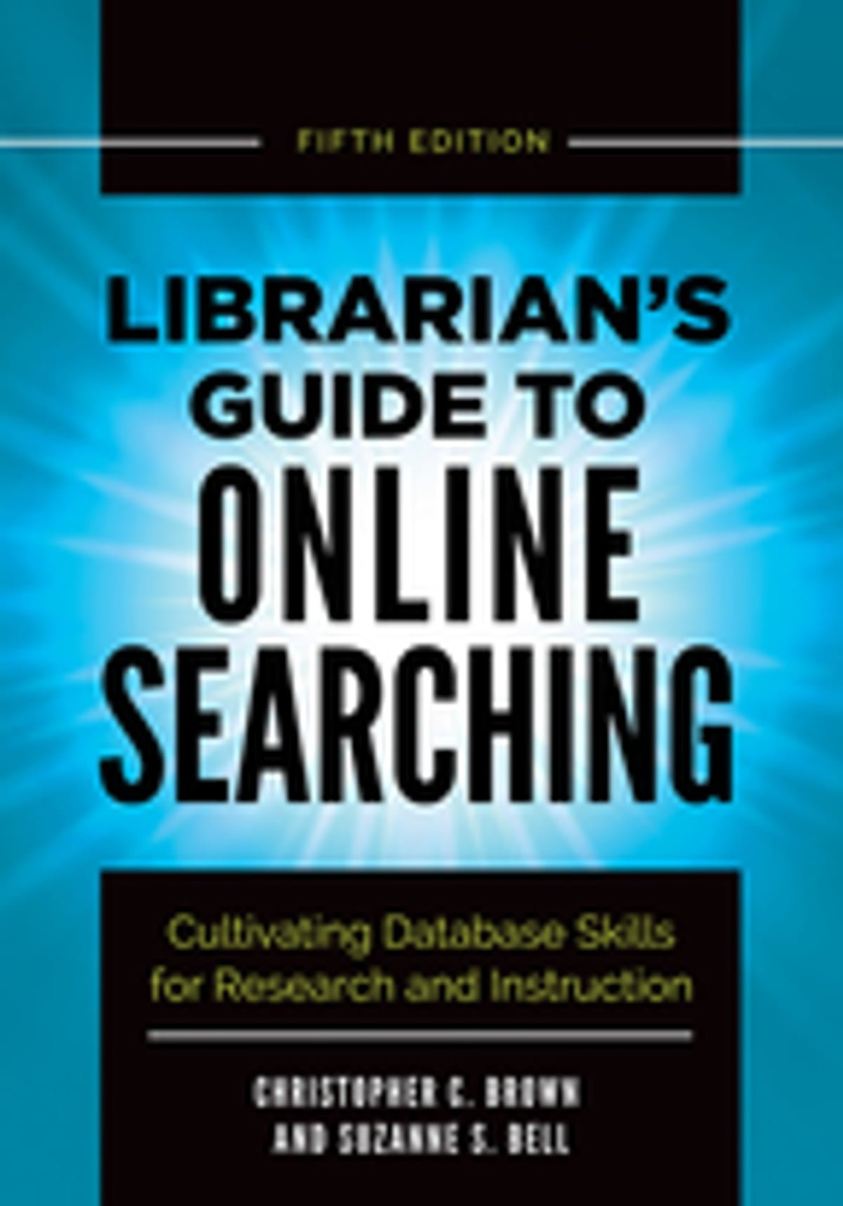 Librarian's Guide to Online Searching: Cultivating Database Skills for  Research and Instruction, 5th Edition eBook by Christopher C. Brown -  9781440861574 ...
