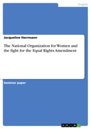 The National Organization for Women and the fight for the Equal Rights Amendment ebook by Jacqueline Herrmann