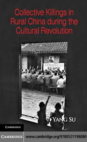 Collective Killings in Rural China during the Cultural Revolution ebook by Su, Yang