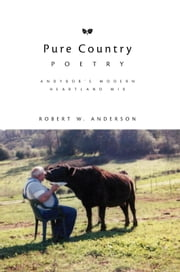 Pure Country Poetry - Andybob's Modern Heartland Mix ebook by Robert W. Anderson