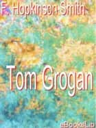 Tom Grogan ebook by F. Hopkinson Smith