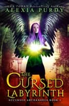 The Cursed Labyrinth (Accursed Archangels #2) ebook by