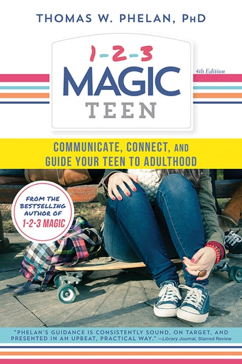 1-2-3 Magic Teen - Communicate, Connect, and Guide Your Teen to Adulthood ebook by Thomas Phelan