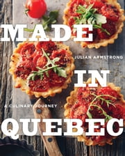 Made in Quebec - A Culinary Journey ebook by Julian Armstrong
